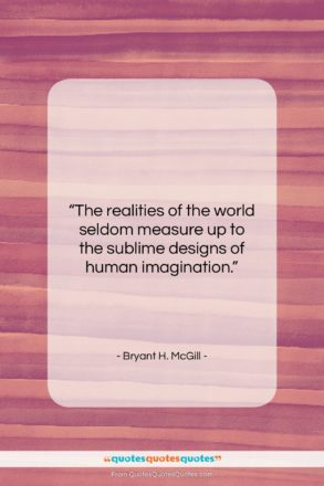 """Bryant H. McGill quote: """"The realities of the world seldom measure…""""- at QuotesQuotesQuotes.com"""