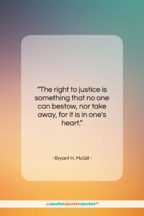 """Bryant H. McGill quote: """"The right to justice is something that…""""- at QuotesQuotesQuotes.com"""