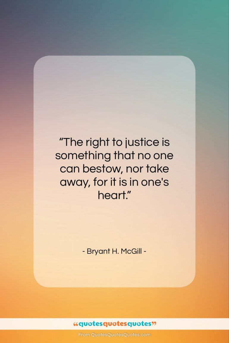 "Bryant H. McGill quote: ""The right to justice is something that…""- at QuotesQuotesQuotes.com"
