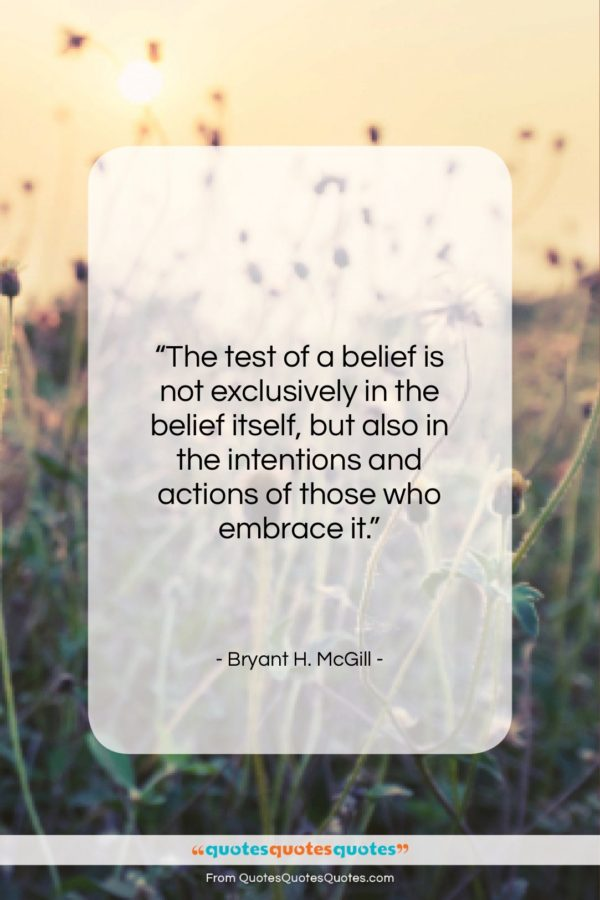 """Bryant H. McGill quote: """"The test of a belief is not…""""- at QuotesQuotesQuotes.com"""