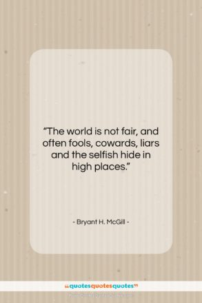 """Bryant H. McGill quote: """"The world is not fair, and often…""""- at QuotesQuotesQuotes.com"""