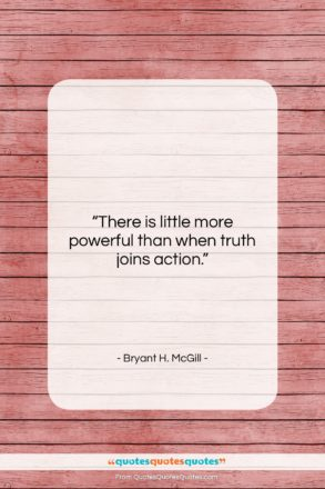 """Bryant H. McGill quote: """"There is little more powerful than when…""""- at QuotesQuotesQuotes.com"""