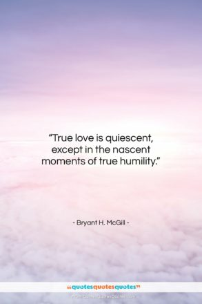 "Bryant H. McGill quote: ""True love is quiescent, except in the…""- at QuotesQuotesQuotes.com"
