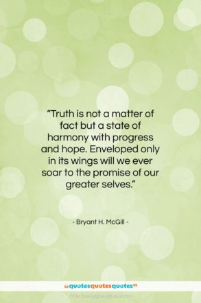 """Bryant H. McGill quote: """"Truth is not a matter of fact…""""- at QuotesQuotesQuotes.com"""