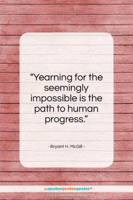 """Bryant H. McGill quote: """"Yearning for the seemingly impossible is the…""""- at QuotesQuotesQuotes.com"""