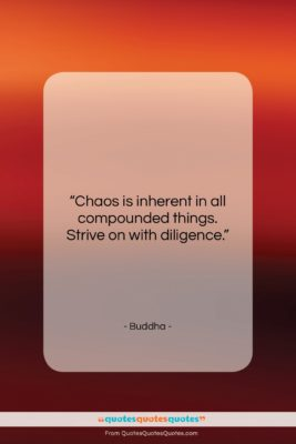 """Buddha quote: """"Chaos is inherent in all compounded things….""""- at QuotesQuotesQuotes.com"""