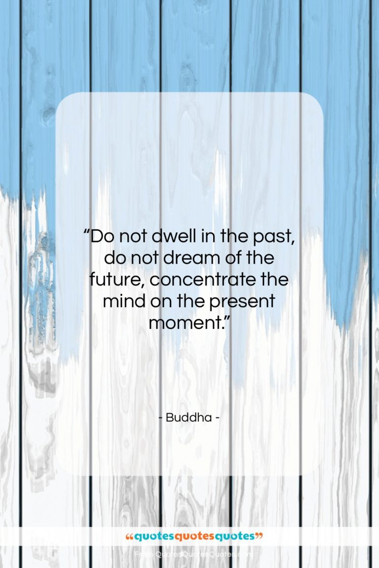 """Buddha quote: """"Do not dwell in the past, do…""""- at QuotesQuotesQuotes.com"""