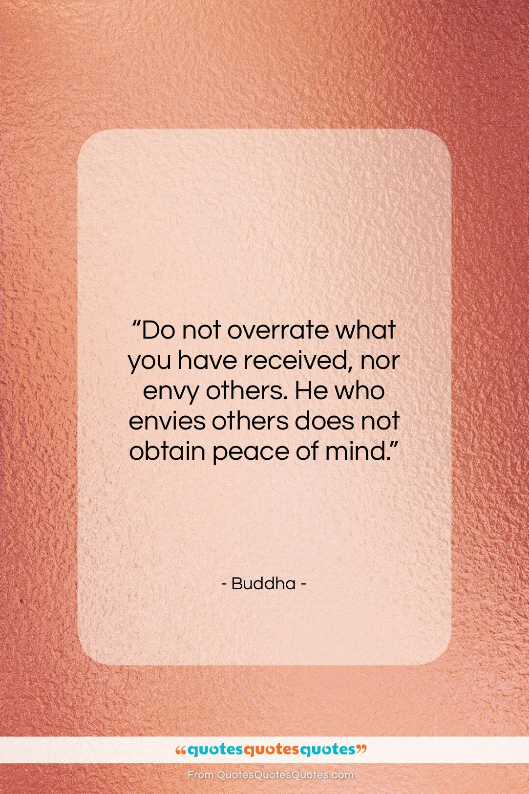 """Buddha quote: """"Do not overrate what you have received,…""""- at QuotesQuotesQuotes.com"""