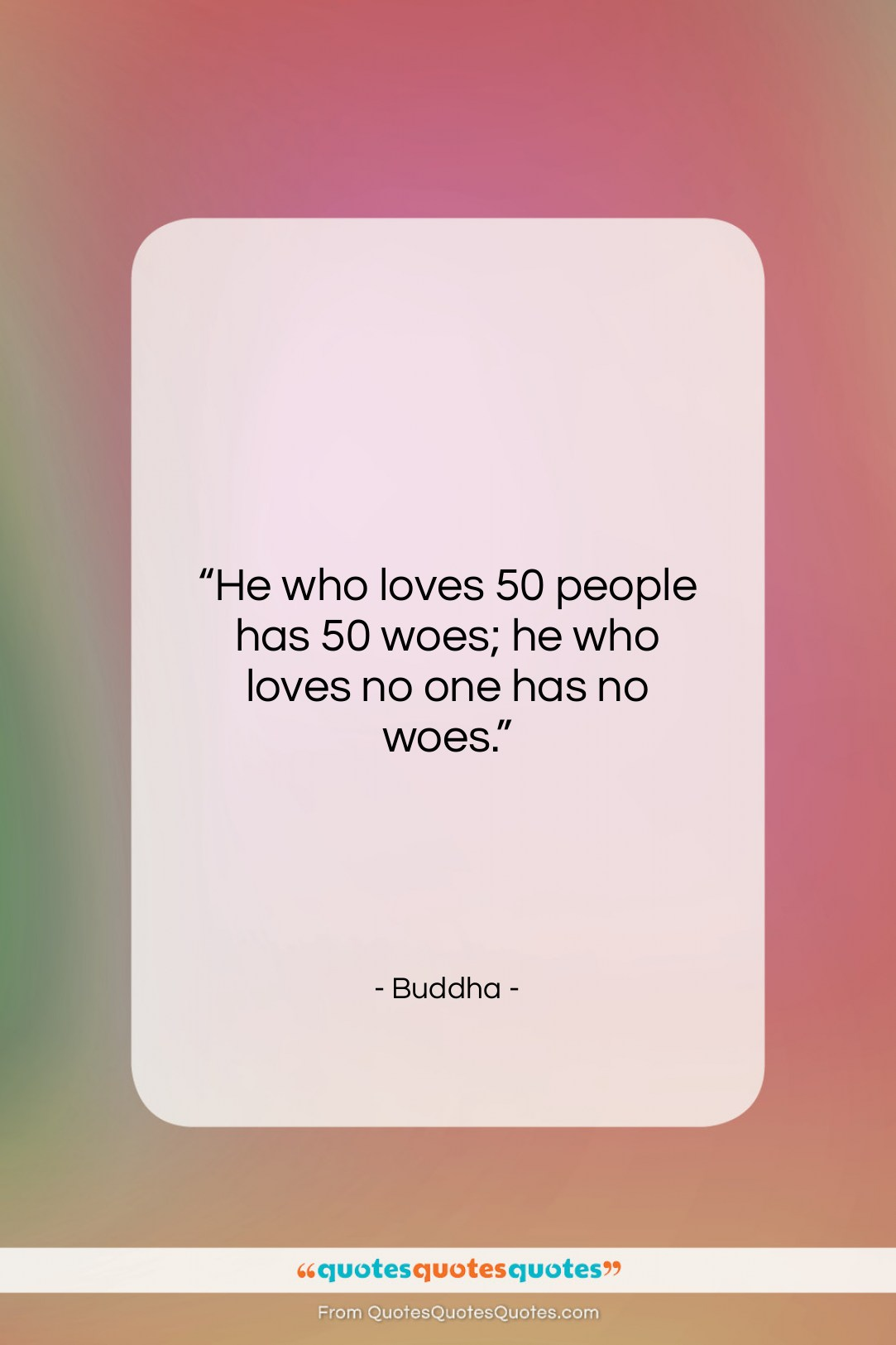 """Buddha quote: """"He who loves 50 people has 50…""""- at QuotesQuotesQuotes.com"""