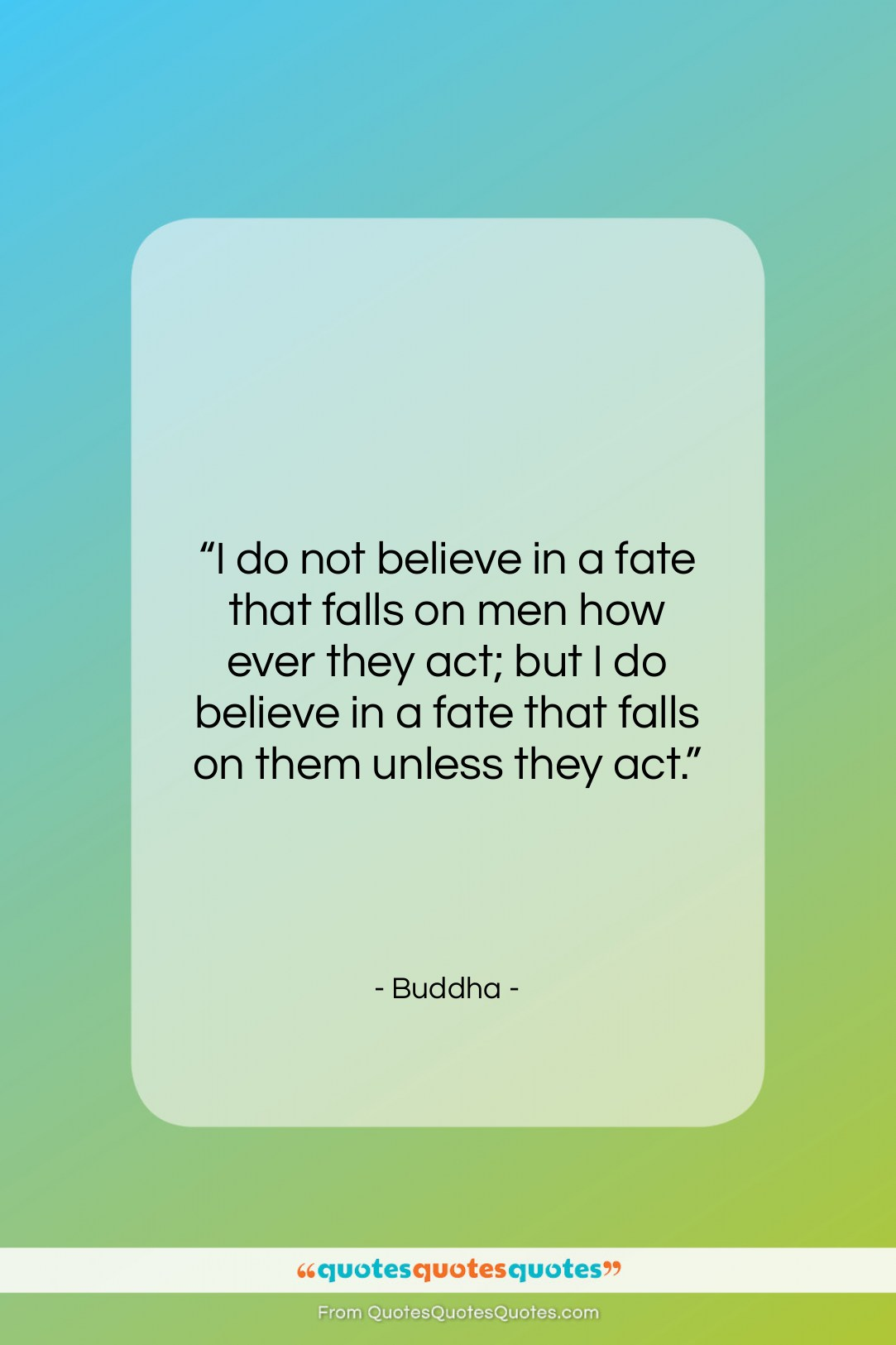 """Buddha quote: """"I do not believe in a fate…""""- at QuotesQuotesQuotes.com"""