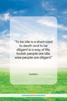 """Buddha quote: """"To be idle is a short road…""""- at QuotesQuotesQuotes.com"""