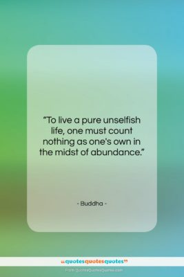 """Buddha quote: """"To live a pure unselfish life, one…""""- at QuotesQuotesQuotes.com"""