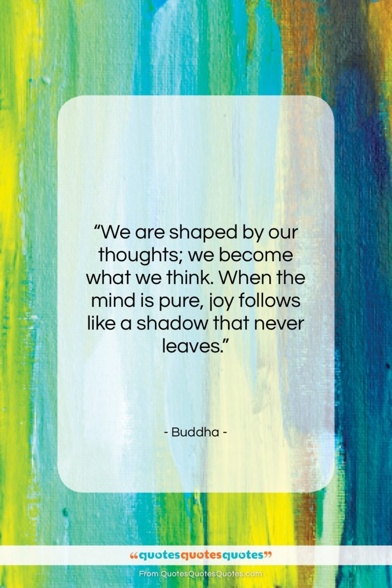 """Buddha quote: """"We are shaped by our thoughts; we…""""- at QuotesQuotesQuotes.com"""