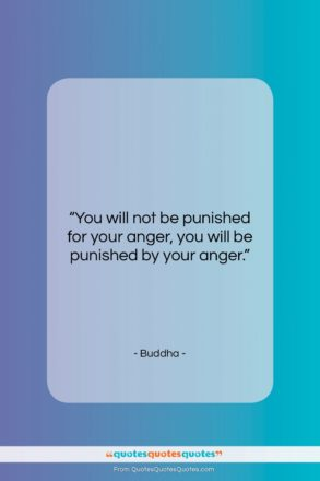 """Buddha quote: """"You will not be punished for your…""""- at QuotesQuotesQuotes.com"""
