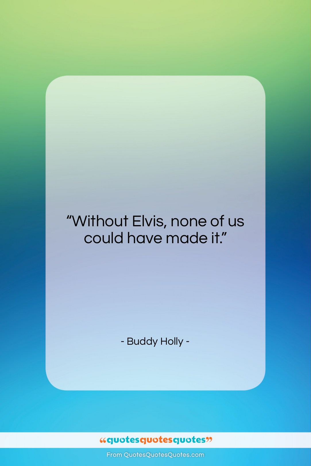 """Buddy Holly quote: """"Without Elvis, none of us could have…""""- at QuotesQuotesQuotes.com"""