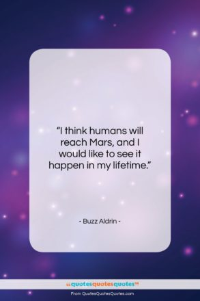 """Buzz Aldrin quote: """"I think humans will reach Mars, and…""""- at QuotesQuotesQuotes.com"""