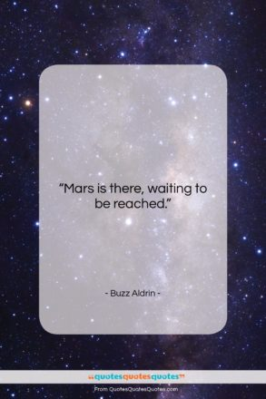 """Buzz Aldrin quote: """"Mars is there, waiting to be reached…""""- at QuotesQuotesQuotes.com"""