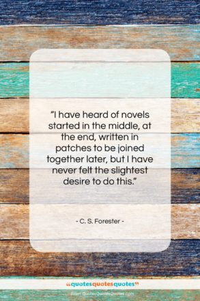 """C. S. Forester quote: """"I have heard of novels started in…""""- at QuotesQuotesQuotes.com"""