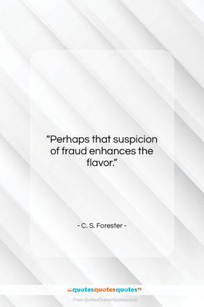 "C. S. Forester quote: ""Perhaps that suspicion of fraud enhances the…""- at QuotesQuotesQuotes.com"