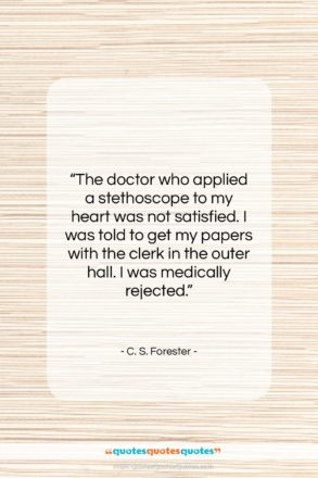 """C. S. Forester quote: """"The doctor who applied a stethoscope to…""""- at QuotesQuotesQuotes.com"""