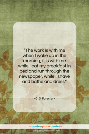 """C. S. Forester quote: """"The work is with me when I…""""- at QuotesQuotesQuotes.com"""