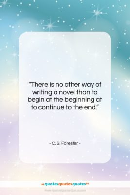 """C. S. Forester quote: """"There is no other way of writing…""""- at QuotesQuotesQuotes.com"""