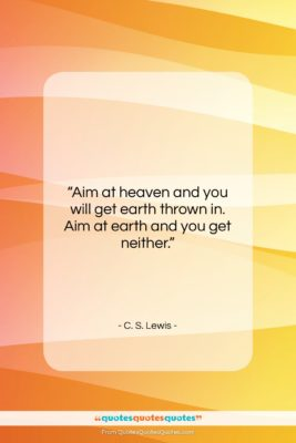 """C. S. Lewis quote: """"Aim at heaven and you will get…""""- at QuotesQuotesQuotes.com"""