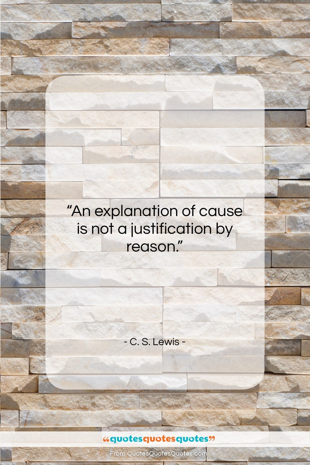 """C. S. Lewis quote: """"An explanation of cause is not a…""""- at QuotesQuotesQuotes.com"""