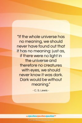"C. S. Lewis quote: ""If the whole universe has no meaning,…""- at QuotesQuotesQuotes.com"