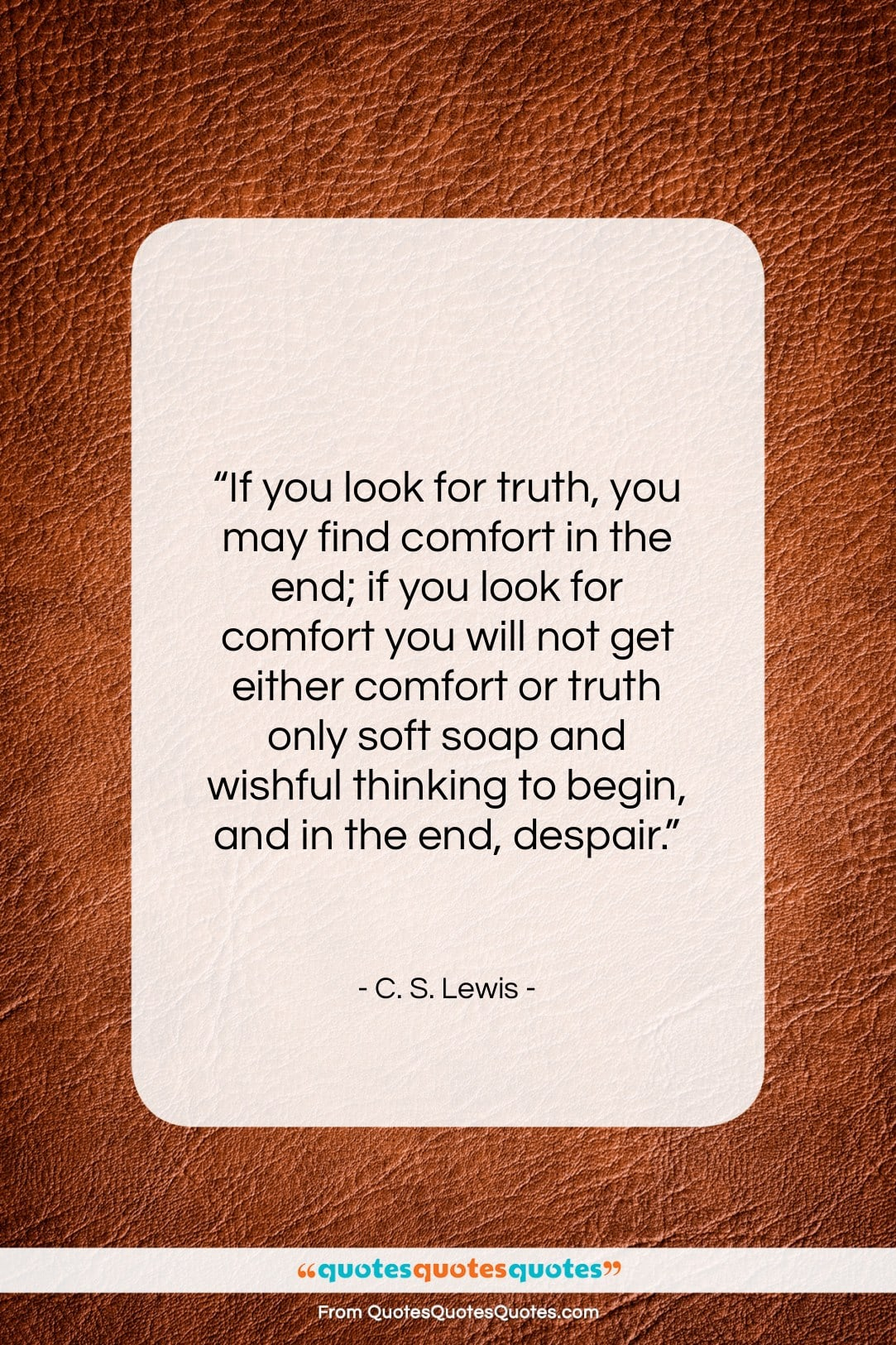 """C. S. Lewis quote: """"If you look for truth, you may…""""- at QuotesQuotesQuotes.com"""