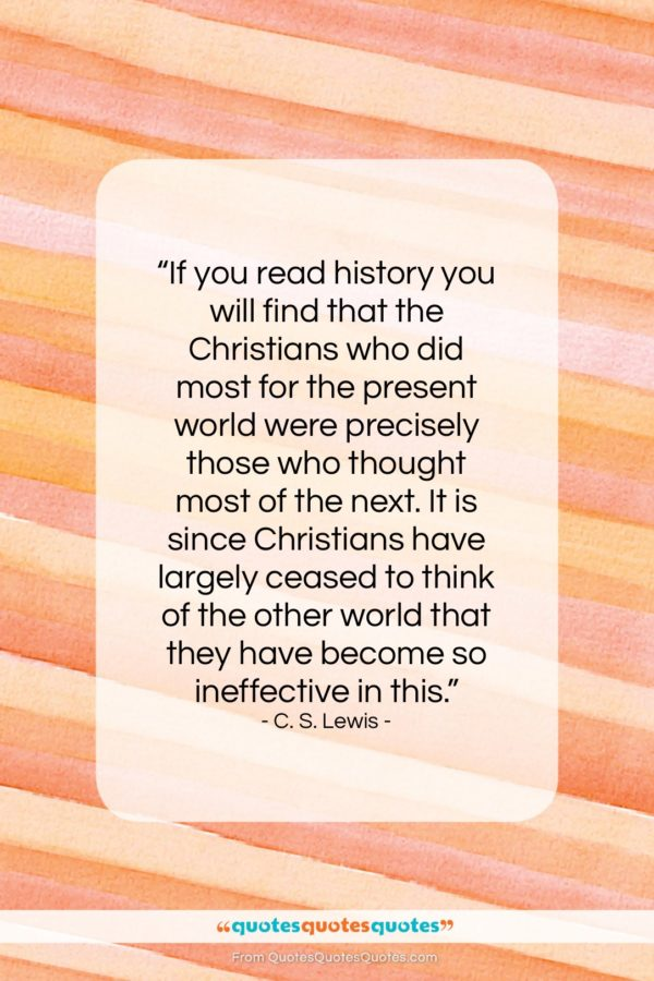 """C. S. Lewis quote: """"If you read history you will find…""""- at QuotesQuotesQuotes.com"""