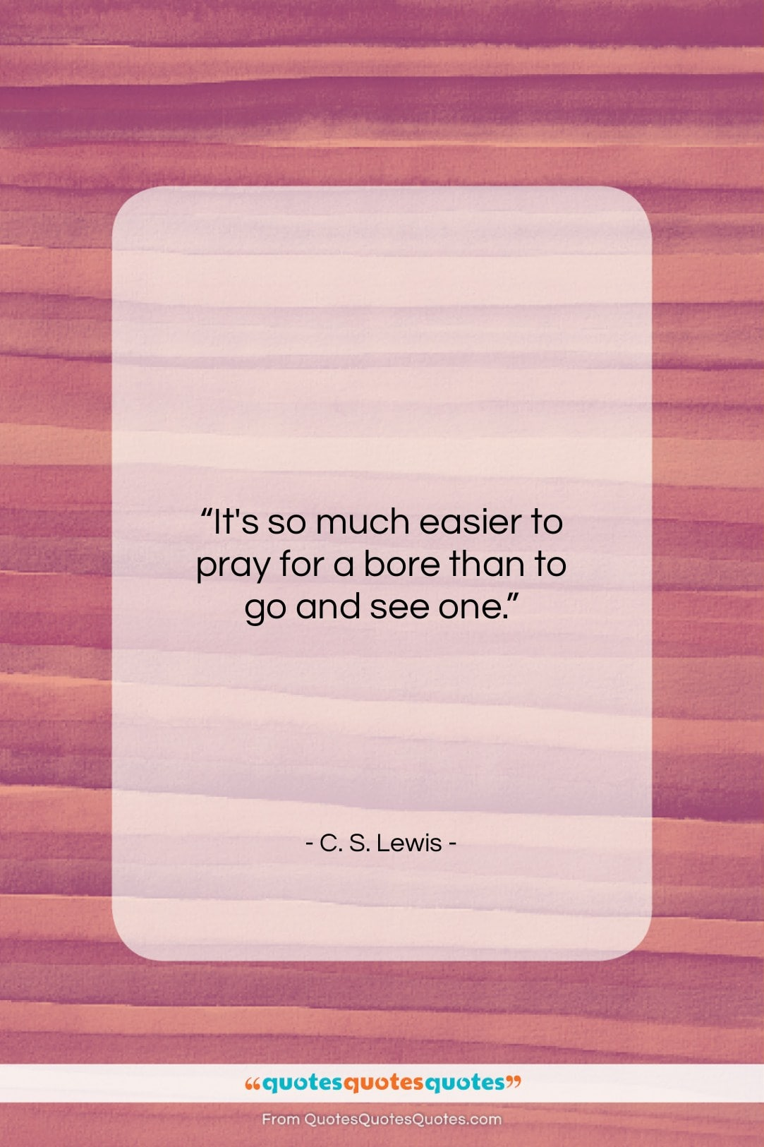 """C. S. Lewis quote: """"It's so much easier to pray for…""""- at QuotesQuotesQuotes.com"""
