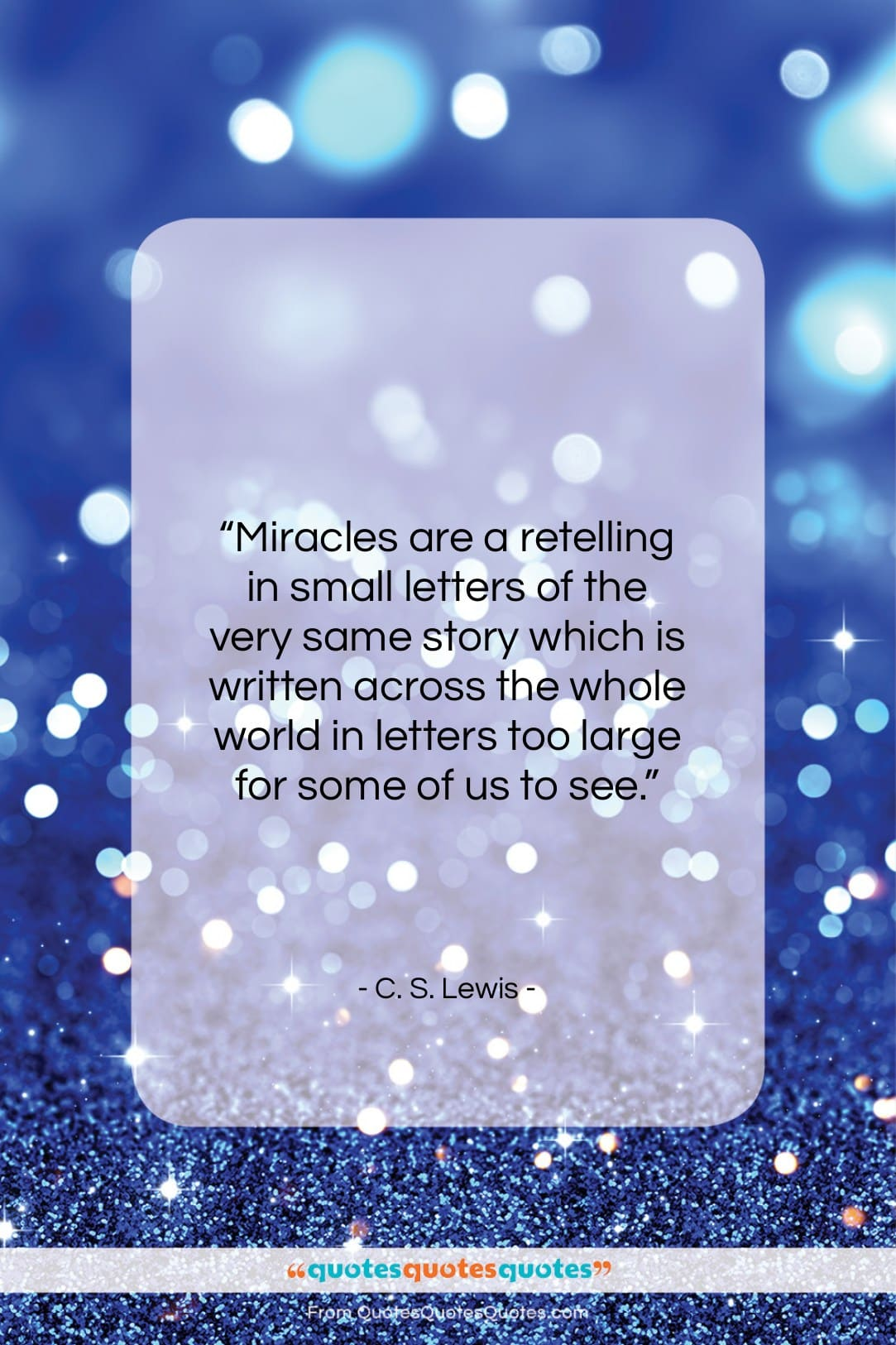 """C. S. Lewis quote: """"Miracles are a retelling in small letters…""""- at QuotesQuotesQuotes.com"""
