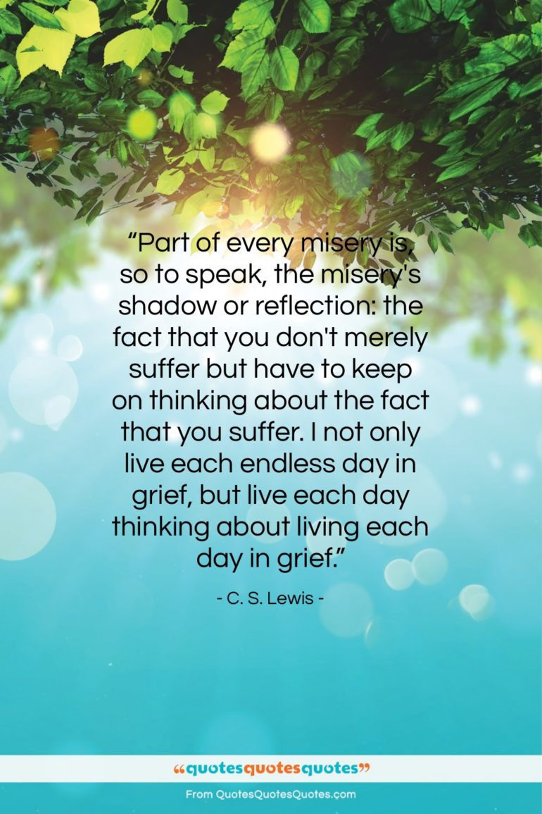 """C. S. Lewis quote: """"Part of every misery is, so to…""""- at QuotesQuotesQuotes.com"""