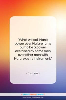 "C. S. Lewis quote: ""What we call Man's power over Nature…""- at QuotesQuotesQuotes.com"