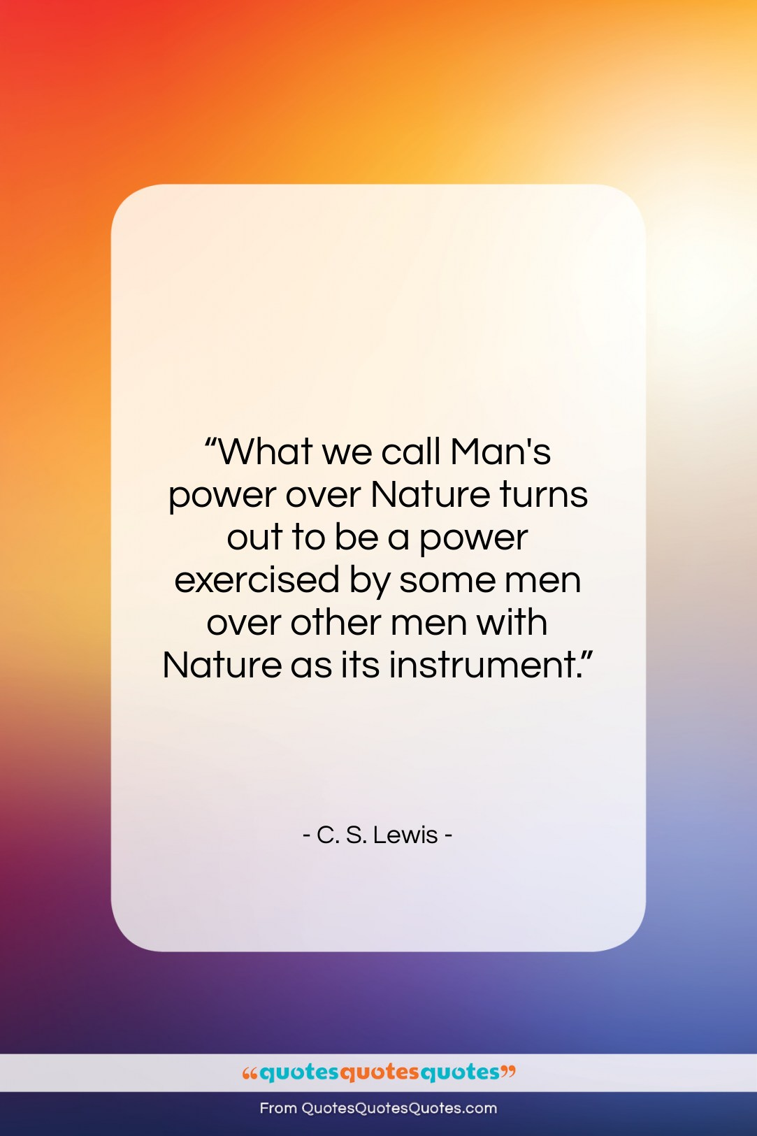 """C. S. Lewis quote: """"What we call Man's power over Nature…""""- at QuotesQuotesQuotes.com"""