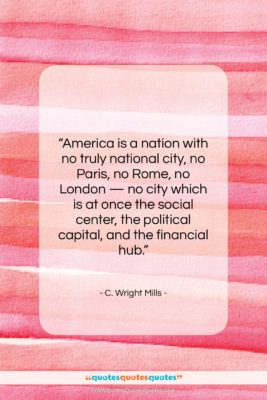 """C. Wright Mills quote: """"America is a nation with no truly…""""- at QuotesQuotesQuotes.com"""