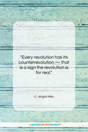 """C. Wright Mills quote: """"Every revolution has its counterrevolution — that…""""- at QuotesQuotesQuotes.com"""