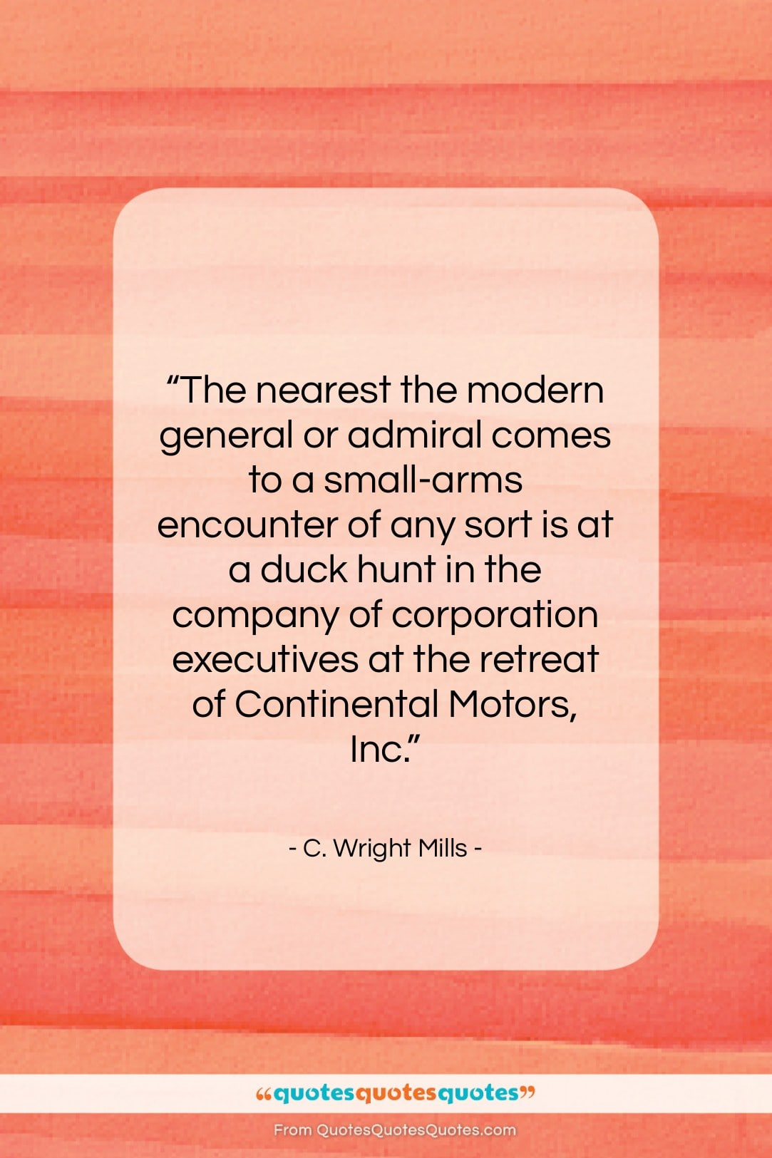 """C. Wright Mills quote: """"The nearest the modern general or admiral…""""- at QuotesQuotesQuotes.com"""