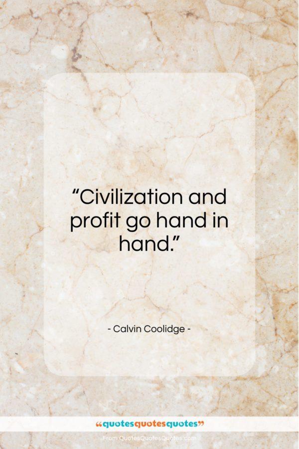 "Calvin Coolidge quote: ""Civilization and profit go hand in hand…""- at QuotesQuotesQuotes.com"