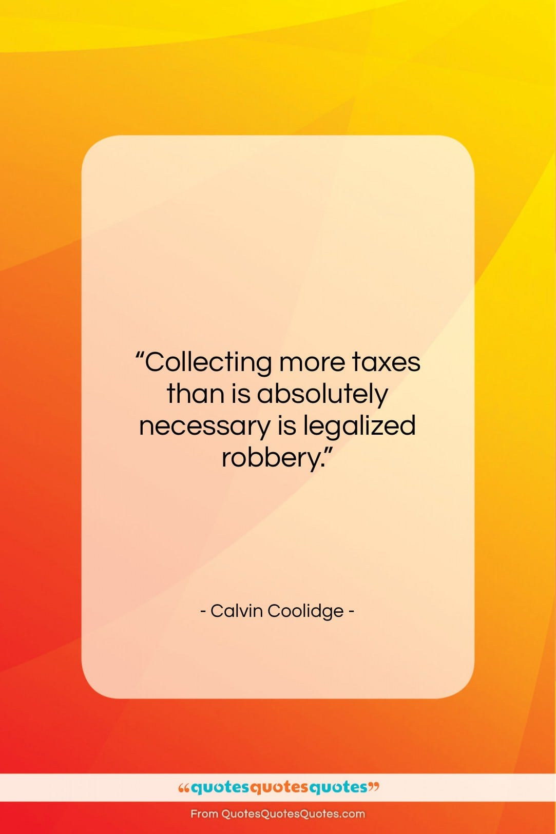 """Calvin Coolidge quote: """"Collecting more taxes than is absolutely necessary…""""- at QuotesQuotesQuotes.com"""