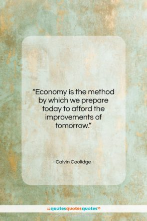 """Calvin Coolidge quote: """"Economy is the method by which we…""""- at QuotesQuotesQuotes.com"""