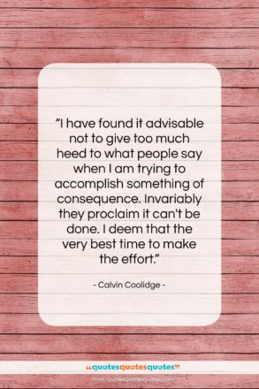 """Calvin Coolidge quote: """"I have found it advisable not to…""""- at QuotesQuotesQuotes.com"""