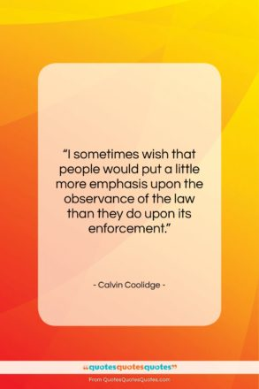 """Calvin Coolidge quote: """"I sometimes wish that people would put…""""- at QuotesQuotesQuotes.com"""