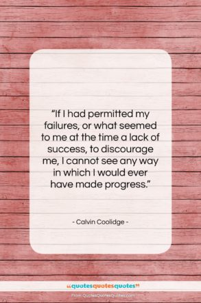 """Calvin Coolidge quote: """"If I had permitted my failures, or…""""- at QuotesQuotesQuotes.com"""