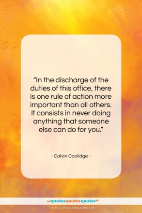 """Calvin Coolidge quote: """"In the discharge of the duties of…""""- at QuotesQuotesQuotes.com"""