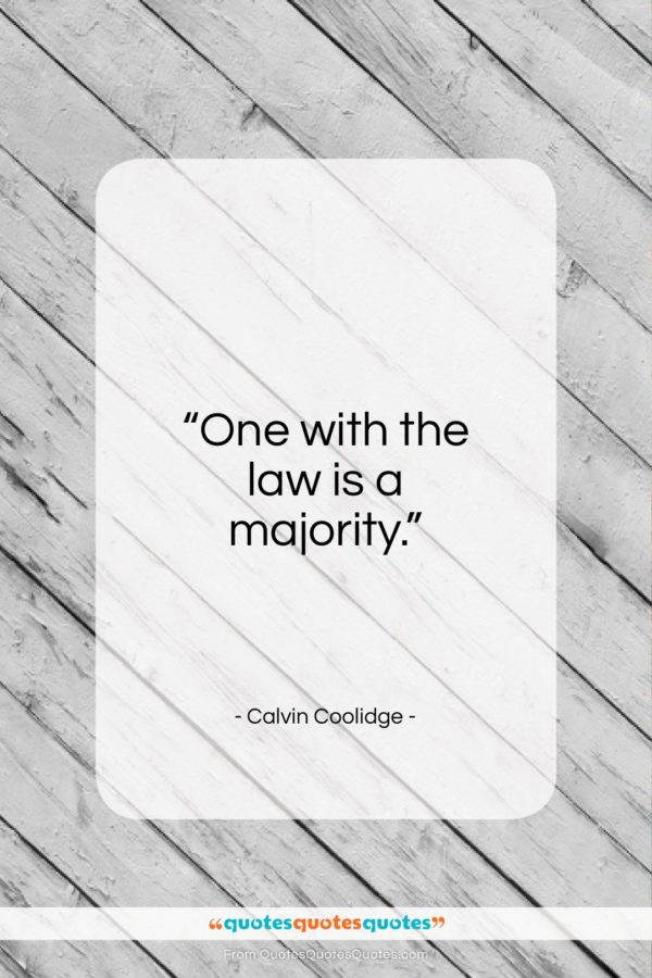 """Calvin Coolidge quote: """"One with the law is a majority…""""- at QuotesQuotesQuotes.com"""
