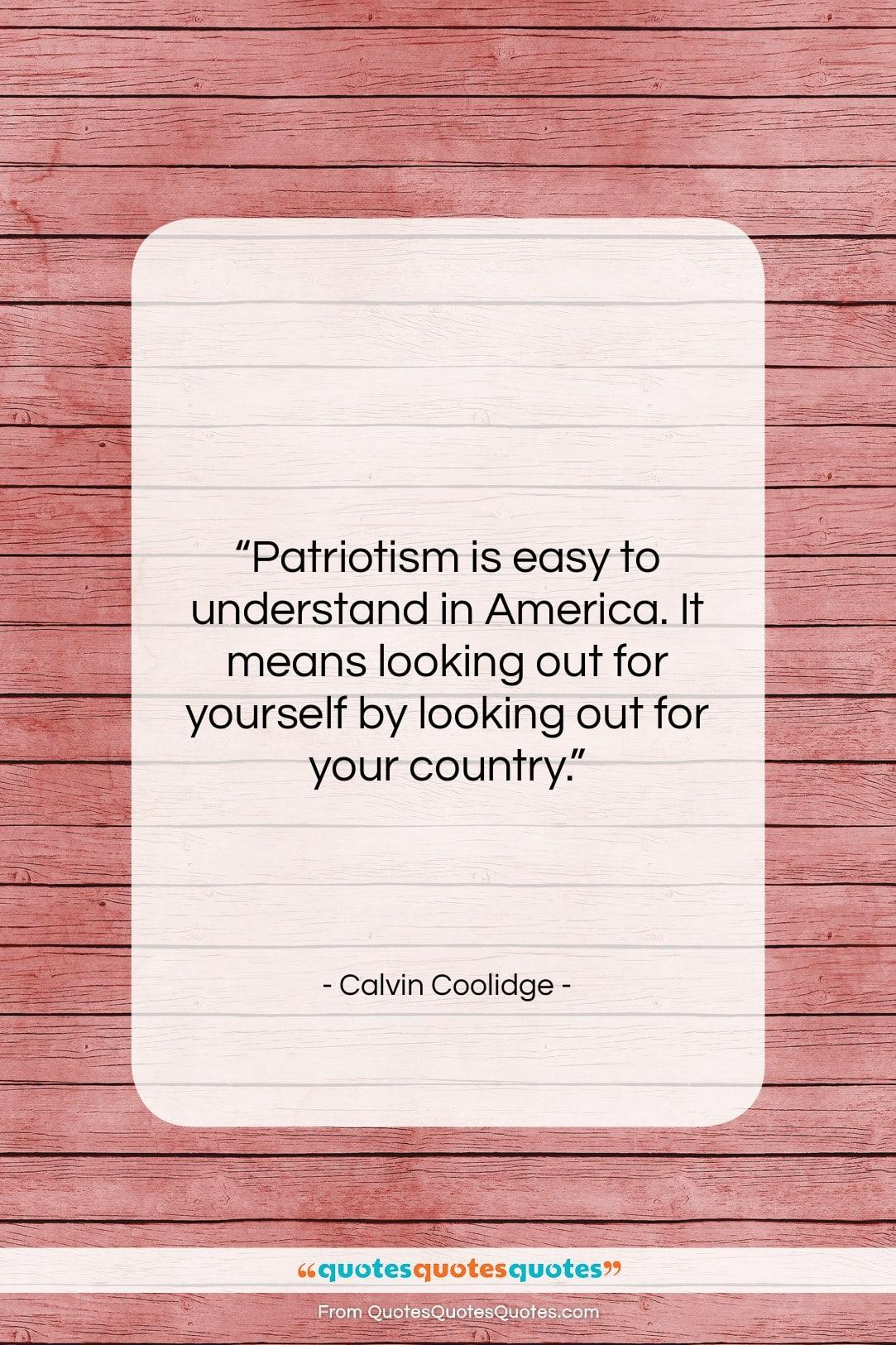 "Calvin Coolidge quote: ""Patriotism is easy to understand in America….""- at QuotesQuotesQuotes.com"