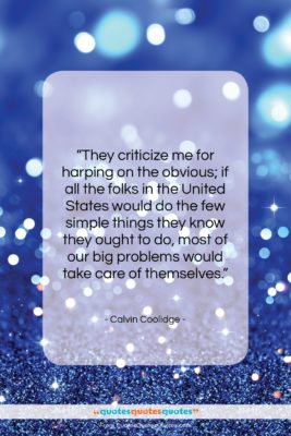 """Calvin Coolidge quote: """"They criticize me for harping on the…""""- at QuotesQuotesQuotes.com"""