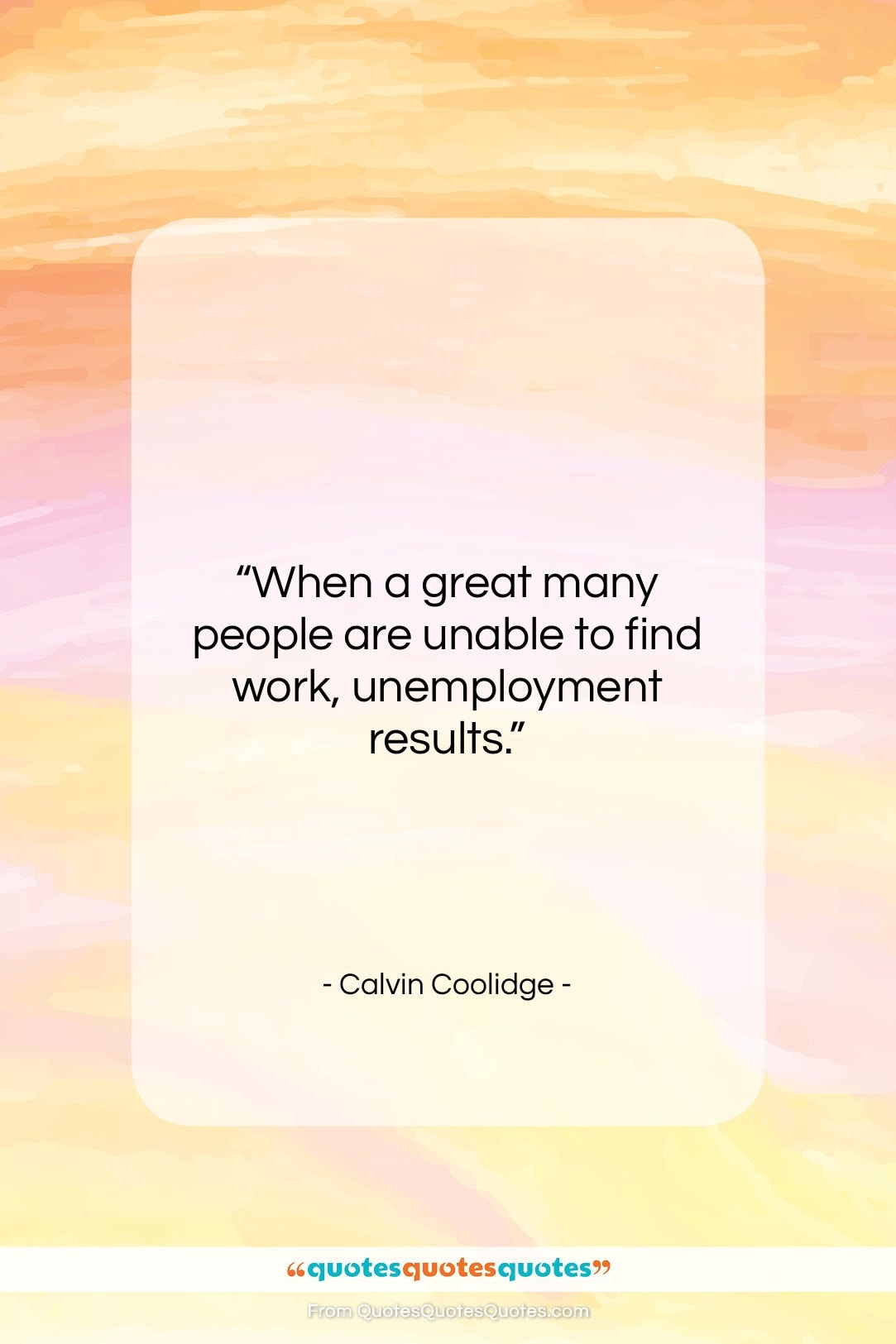 """Calvin Coolidge quote: """"When a great many people are unable…""""- at QuotesQuotesQuotes.com"""